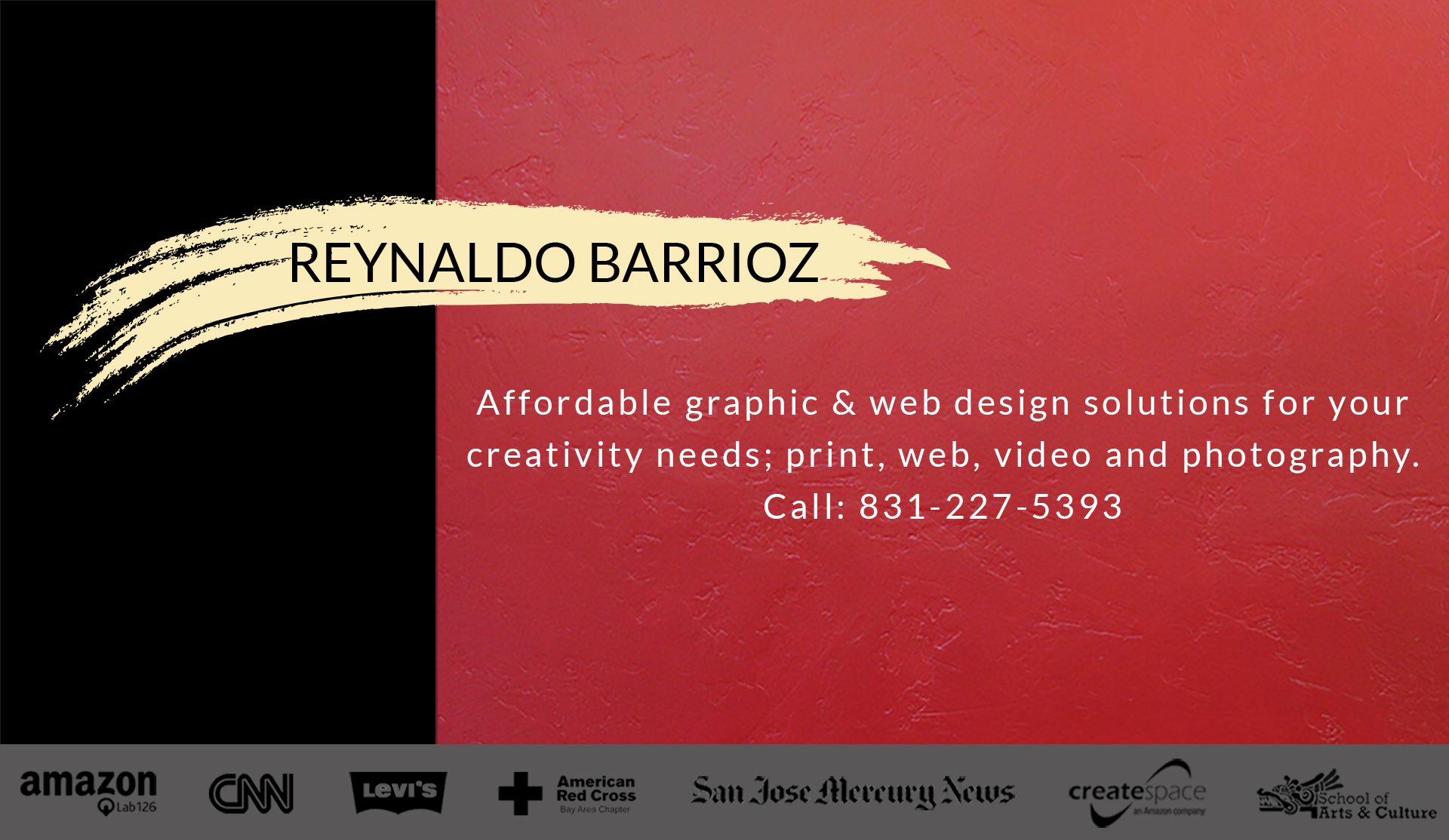 Hi, I'm Reynaldo Barrioz. I can help your company with affordable solutions for your creativity needs; video, print and online.